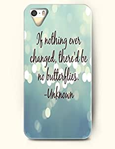 OOFIT iPhone 5/5s Case If Nothing Ever Changed, These 'D Be No Butterflies- Unknown Proverbs Of Life