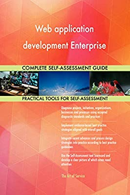 Web application development Enterprise All-Inclusive Self-Assessment - More than 670 Success Criteria, Instant Visual Insights, Comprehensive Spreadsheet Dashboard, Auto-Prioritized for Quick Results