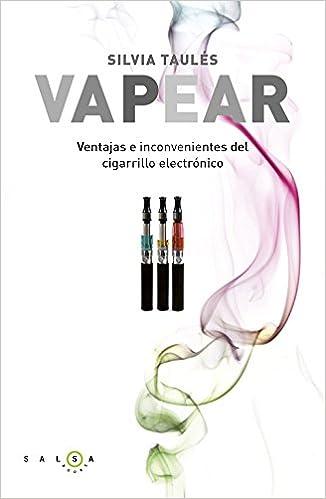 Vapear: Ventajas e inconvenientes del cigarrillo electrónico Salsa Books: Amazon.es: Silvia Taulés: Libros