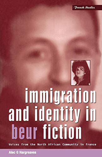 Immigration and Identity in Beur Fiction: Voices From the North African Community in France (Berg French Studies Series)