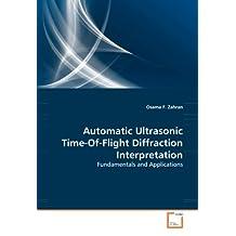 Automatic Ultrasonic Time-Of-Flight Diffraction Interpretation: Fundamentals and Applications