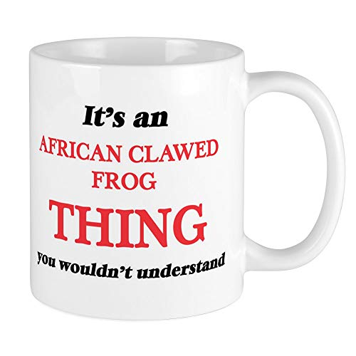 Funny It39;s an African Clawed Frog thing, you wo 11oz Funny Gift ()