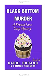 Black Bottom Murder: A Frosted Love Cozy Mystery Book 6 (Frosted Love Cozy Mysteries) (Volume 6)