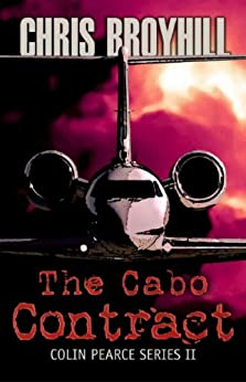 """The Cabo Contract """"A Colin Pearce Adventure"""" (Colin Pearce Series Book 2) by [Broyhill, Chris]"""