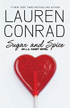 Sugar and Spice (L.A. Candy Book 3) by [Conrad, Lauren]