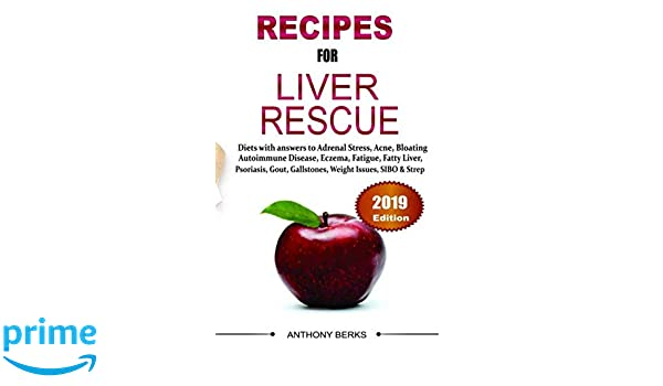 Recipes For Liver Rescue: Diet Answers to Fatty Liver, Weight Loss