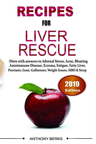 Recipes For Liver Rescue: Diet Answers to Fatty Liver, Weight Loss Issues, Fatigue, Gallstones by Anthony Berks, Jennifer Rick