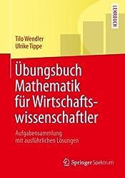 Übungsbuch Mathematik für Wirtschaftswissenschaftler: Aufgabensammlung mit ausführlichen Lösungen (Springer-Lehrbuch) (German Edition) von Wendler, Tilo (2013) Taschenbuch