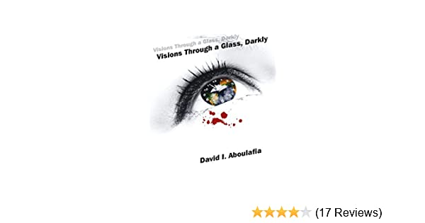Visions through a glass darkly kindle edition by david i visions through a glass darkly kindle edition by david i aboulafia literature fiction kindle ebooks amazon fandeluxe Image collections