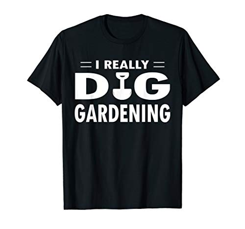 Gardeners I Really Dig Gardening Funny Gift Idea T-Shirt