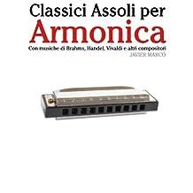 Classici Assoli per Armonica: Facile Armonica! Con musiche di Brahms, Handel, Vivaldi e altri compositori