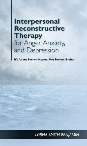 Interpersonal Reconstructive Therapy for Anger, Anxiety, and Depression: It's About Broken Hearts, Not Broken Brains