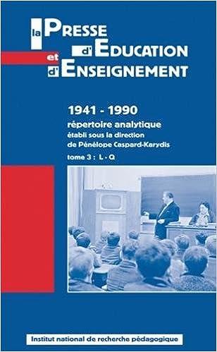 Livre gratuits La presse d'éducation et d'enseignement : 1941-1990 - Répertoire analytique tome 3, L-Q pdf ebook