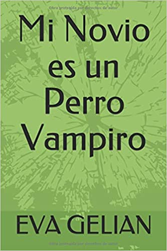 Amazon.com: Mi Novio es un Perro Vampiro (Spanish Edition) (9781792633416): EVA GELIAN, Jesús muñoz Alkonada: Books