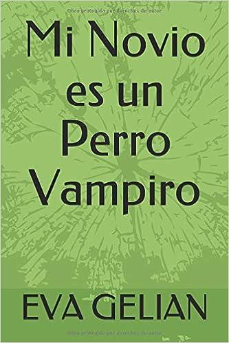 Mi Novio es un Perro Vampiro (Spanish Edition) (Spanish) Paperback – Large Print, December 24, 2018