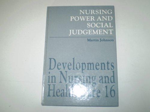Nursing Power and Social Judgement: An Interpretive Ethnography of a Hospital Ward (Developments in Nursing & Health Care)