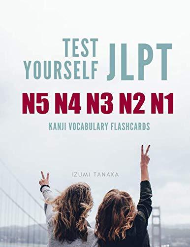 - Test Yourself JLPT N5 N4 N3 N2 N1 Kanji Vocabulary Flashcards: Practice Japanese Language Proficiency Test (JLPT) Level N5 to N1 Workbook