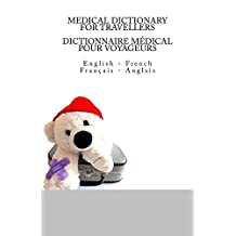 MEDICAL DICTIONARY FOR TRAVELLERS: English - French/DICTIONNAIRE MEDICAL POUR VOYAGEURS: Francais - Anglais