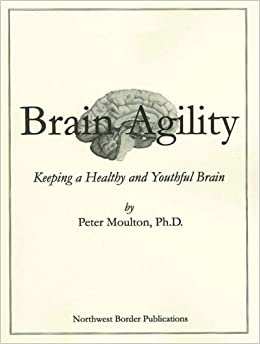 Brain Agility: Keeping a Healthy and Youthful Brain: Peter ...