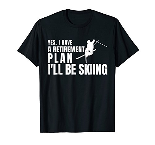'Yes, I Have A Retirement Plan I'll Be Skiing' Shirt