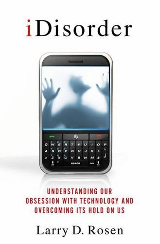 iDisorder: Understanding Our Obsession With Technology...