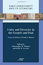 Unity and Diversity in the Gospels and Paul: Essays in Honor of Frank J. Matera (Early Christianity and Its Literature)