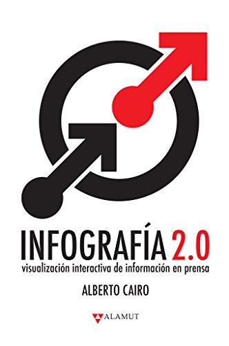 Infografía 2.0:: Visualización interactiva de información en prensa (Spanish Edition)