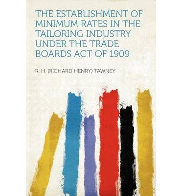 Read Online The Establishment of Minimum Rates in the Tailoring Industry Under the Trade Boards Act of 1909 (Paperback) - Common pdf epub