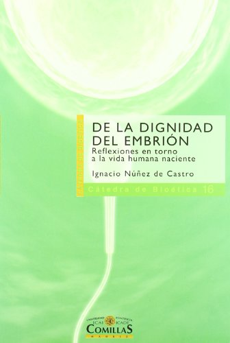 Descargar Libro De La Dignidad Del Embrión: Reflexiones En Torno A La Vida Humana Naciente De Ignacio Núñez Ignacio Núñez De Castro