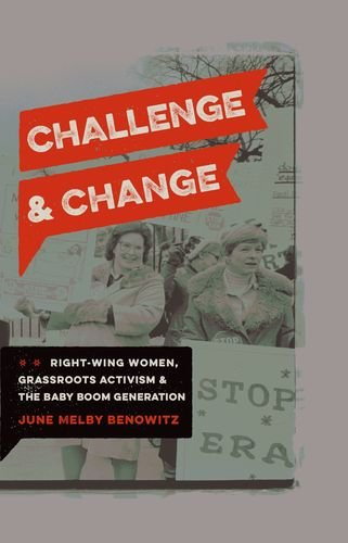 Challenge and Change: Right-Wing Women, Grassroots Activism, and the Baby Boom Generation