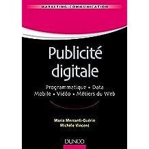 Publicité digitale : Progammatique. Data. Mobile. Vidéo. Métiers du Web (Marketing - Communication) (French Edition)