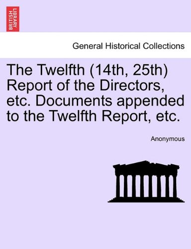 The Twelfth (14th, 25th) Report of the Directors, etc. Documents appended to the Twelfth Report, etc. VOL.I PDF