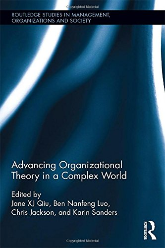 Advancing Organizational Theory in a Complex World (Routledge Studies in Management, Organizations and Society)