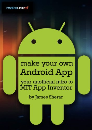 Make Your Own Android App Your Unofficial Intro To Mit App Inventor