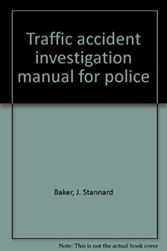 traffic accident investigation manual for police j stannard baker rh amazon com california traffic collision investigation manual traffic management and accident investigation manual