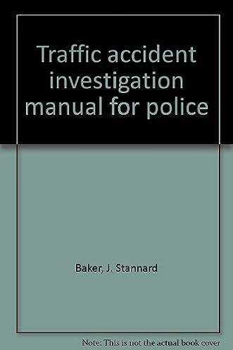 traffic accident investigation manual for police j stannard baker rh amazon com traffic accident investigation manual traffic accident investigation manual