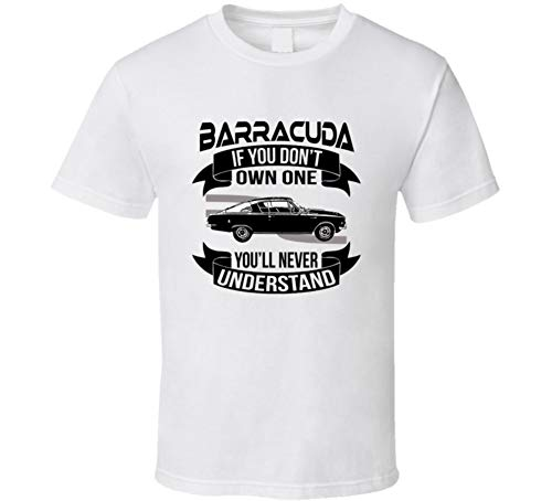 1965 Plymouth Barracuda S Dont Own One Youll Never Understand Car Enthusiasts T Shirt L White
