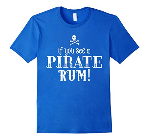 Mens Funny Pirate T-Shirt If You See a Pirate Rum Medium Royal Blue