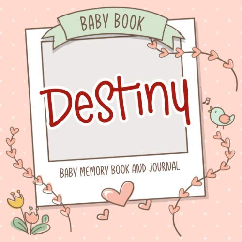 Baby Book Destiny - Baby Memory Book and Journal: Personalized Newborn Gift, Album for Memories and Keepsake Gift for Pregnancy, Birth, Birthday, Name Destiny on Cover