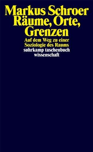 Räume, Orte, Grenzen: Auf dem Weg zu einer Soziologie des Raums (suhrkamp taschenbuch wissenschaft)