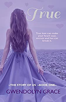 True (The Story of Us Book 1) by [Grace, Gwendolyn]