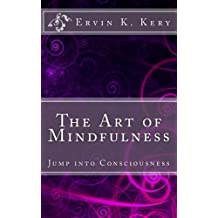 The Art of Mindfulness: Jump into Consciousness