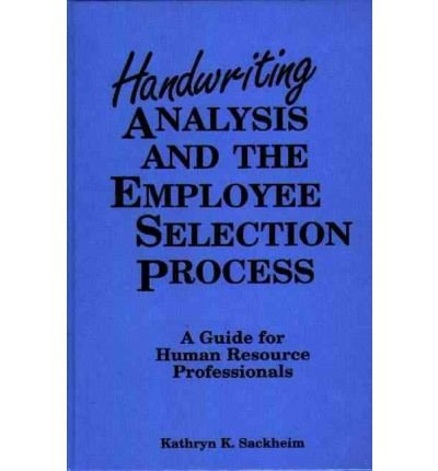 [(Handwriting Analysis and the Employee Selection Process: A Guide for Human Resource Professionals )] [Author: Kathryn K. Sackheim] [Oct-1990] by ABC-CLIO