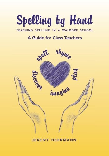 Spelling by Hand: Teaching Spelling in a Waldorf School, a Guide for Class Teachers
