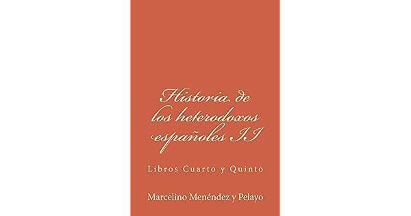 Historia de los heterodoxos españoles II: Libros Cuarto y Quinto eBook: Marcelino Menéndez y Pelayo: Amazon.com.mx: Tienda Kindle