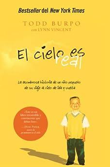 El cielo es real: La asombrosa historia de un niño pequeño de su viaje al cielo de ida y vuelta de [Burpo, Todd, Lynn Vincent]