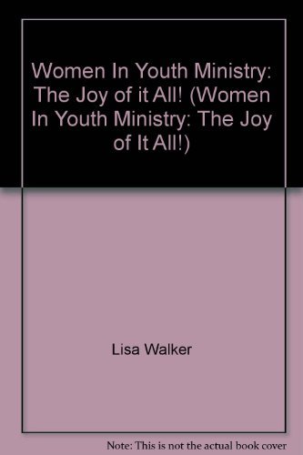 Women In Youth Ministry: The Joy of it All! (Women In Youth Ministry: The Joy of It All!)