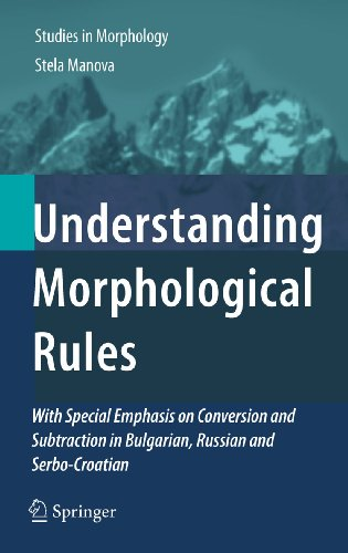 Download Understanding Morphological Rules: With Special Emphasis on Conversion and Subtraction in Bulgarian, Russian and Serbo-Croatian: 1 (Studies in Morphology) Pdf