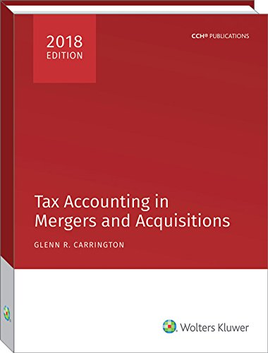 Tax Accounting in Mergers and Acquisitions, 2018 Edition