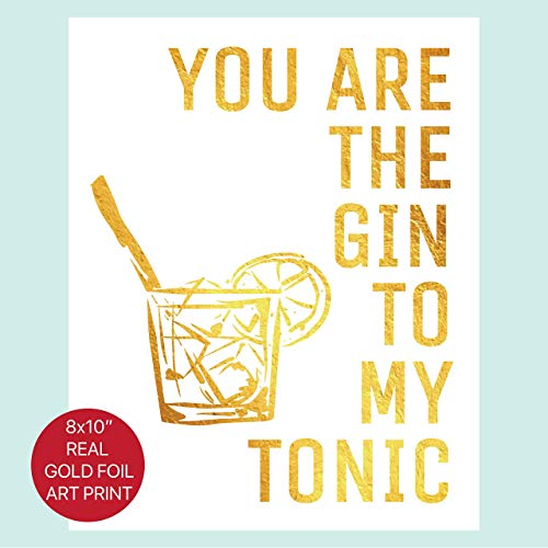 You Are The Gin To My Tonic - Bar Cart Decor - Gold Foil Art Print- Quote Modern Wall Art - 8 inches x 10 inches